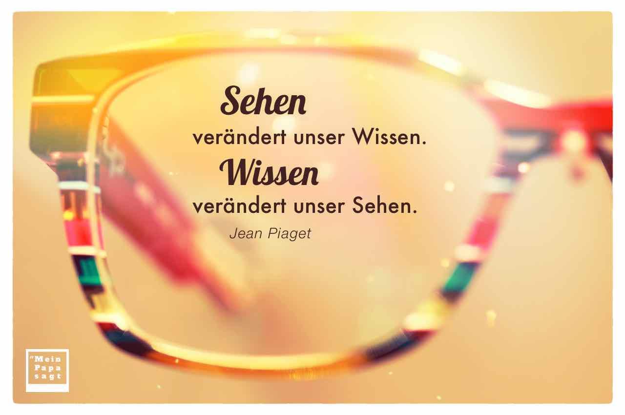 Lutz Paul Brille mit dem Piaget Zitat: Sehen verändert unser Wissen. Wissen verändert unser Sehen. Jean Piaget