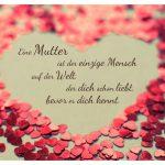 Kleine Herzen formen großes Herz mit dem Spruch zum Muttertag: Eine Mutter ist der einzige Mensch auf der Welt, der dich schon liebt, bevor er dich kennt.