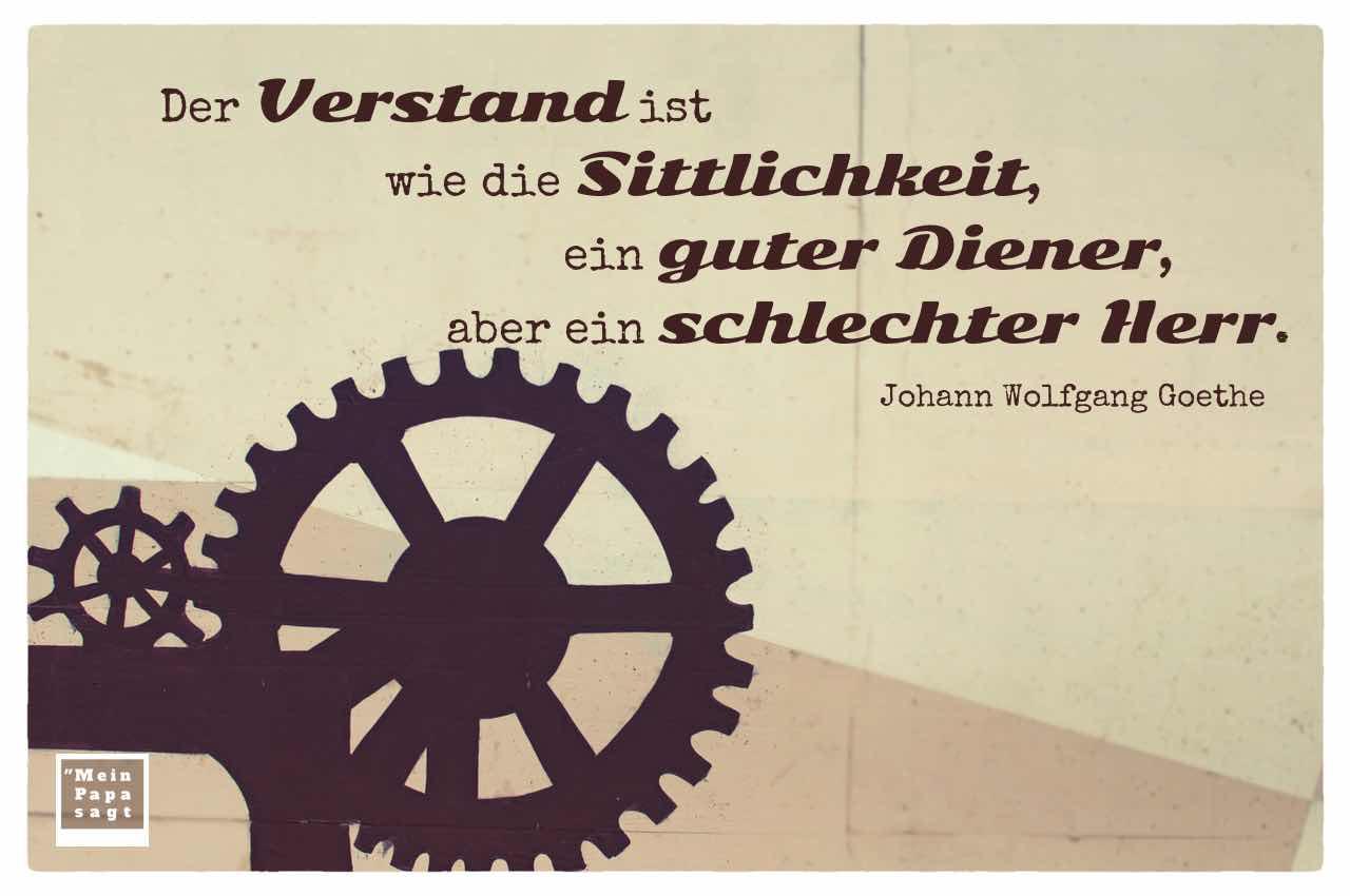 Zahnrad Graffiti mit dem Goethe Zitat: Der Verstand ist wie die Sittlichkeit, ein guter Diener, aber ein schlechter Herr. Johann Wolfgang Goethe