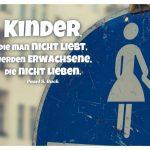 Verkehrsschild Mutter Kind mit dem Buck Zitat: Kinder, die man nicht liebt, werden Erwachsene, die nicht lieben. Pearl S. Buck