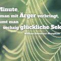 In jeder Minute, die man mit Ärger verbringt, versäumt man sechzig glückliche Sekunden...