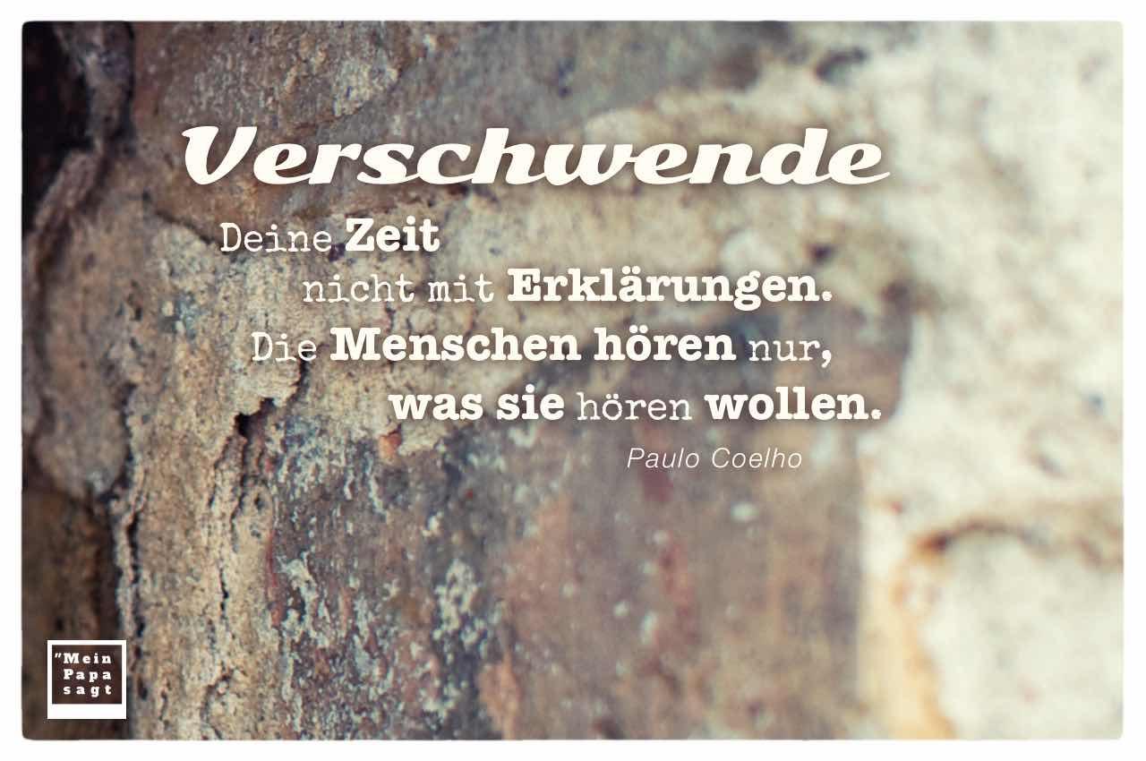 Mauerwerk mit dem Coelho Zitat: Verschwende Deine Zeit nicht mit Erklärungen. Die Menschen hören nur, was sie hören wollen. Paulo Coelho
