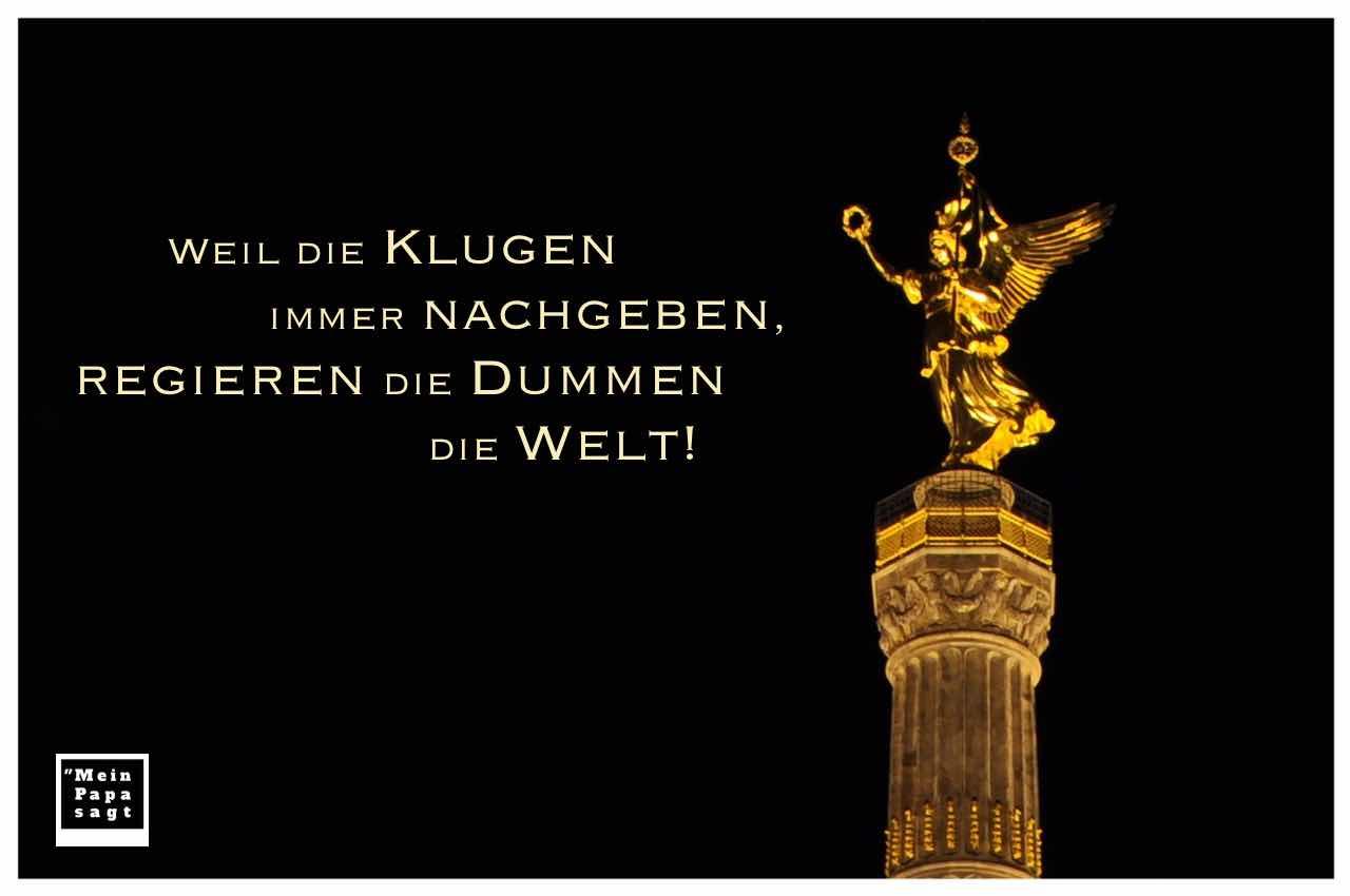 Siegessäule Berlin mit dem Spruch: Weil die Klugen immer nachgeben, regieren die Dummen die Welt!