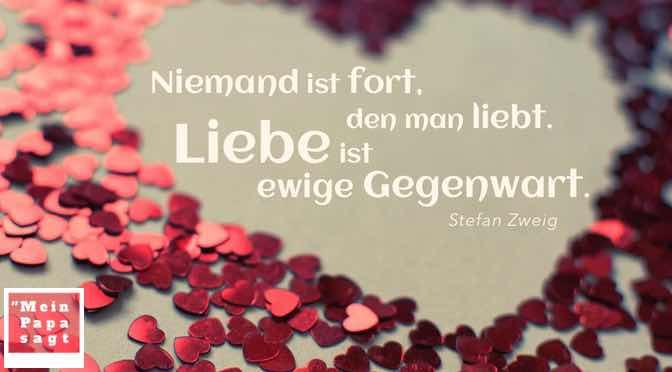 Niemand ist fort, den man liebt Liebe ist ewige Gegenwart…