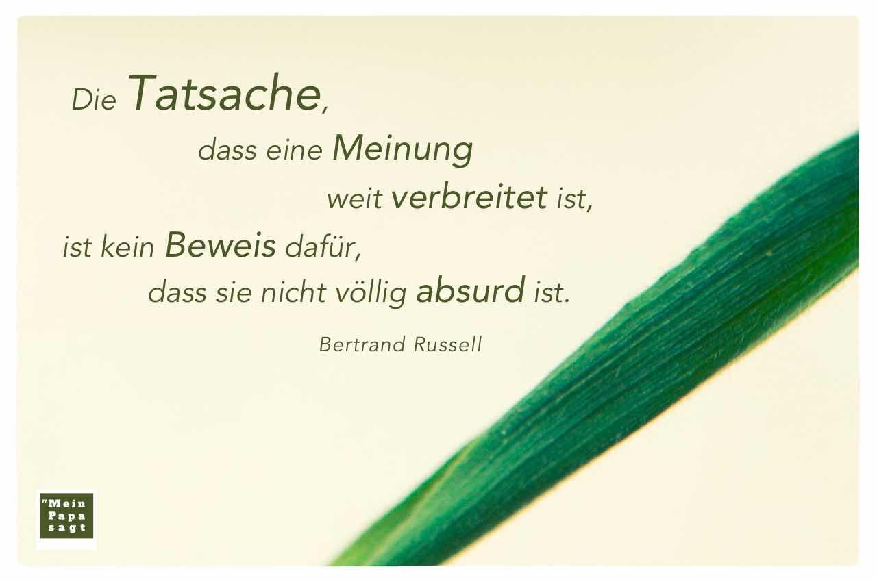 Mais Blatt mit dem Russell Zitat: Die Tatsache, dass eine Meinung weit verbreitet ist, ist kein Beweis dafür, dass sie nicht völlig absurd ist. Bertrand Russell