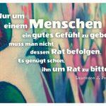 Graffiti mit dem Peter Zitat: Nur um einem Menschen ein gutes Gefühl zu geben, muss man nicht dessen Rat befolgen. Es genügt schon, ihn um Rat zu bitten. Laurence J. Peter