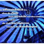 Kuppel Sony Center Potsdamer Platz Berlin mit dem Konfuzius Zitat: Wenn es offensichtlich ist, dass die Ziele nicht erreicht werden können, sollten Sie nicht die Ziele korrigieren, sondern die Handlungen. Konfuzius