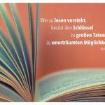 aufgeklapptes Buch mit dem Huxley Zitat: Wer zu lesen versteht, besitzt den Schlüssel zu großen Taten, zu unerträumten Möglichkeiten. Aldous Huxley