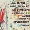 Jedes Kind ist ein Künstler. Das Problem ist nur, ein Künstler zu bleiben, während man erwachsen wird...