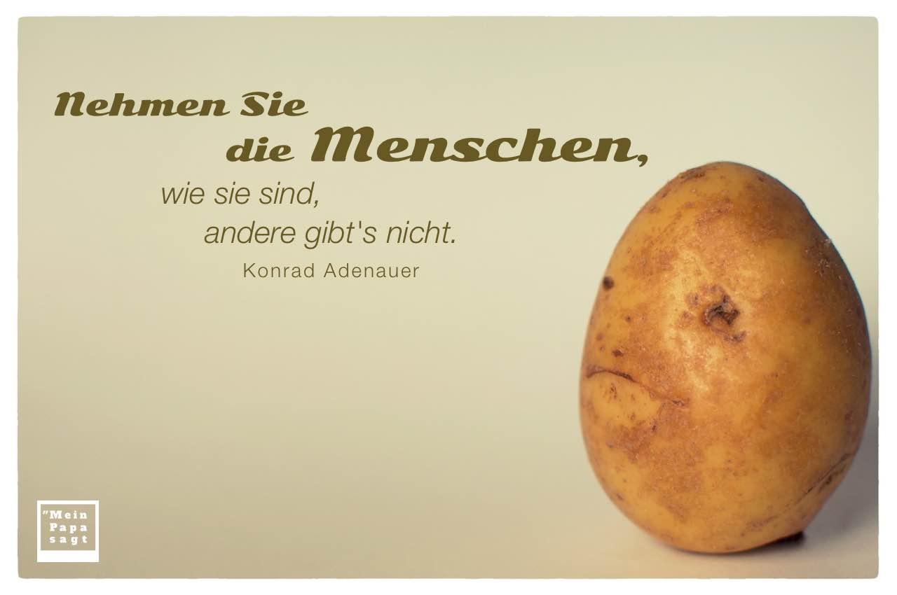 Kartoffelgesicht mit dem Adenauer Zitat: Nehmen Sie die Menschen, wie sie sind, andere gibt's nicht. Konrad Adenauer