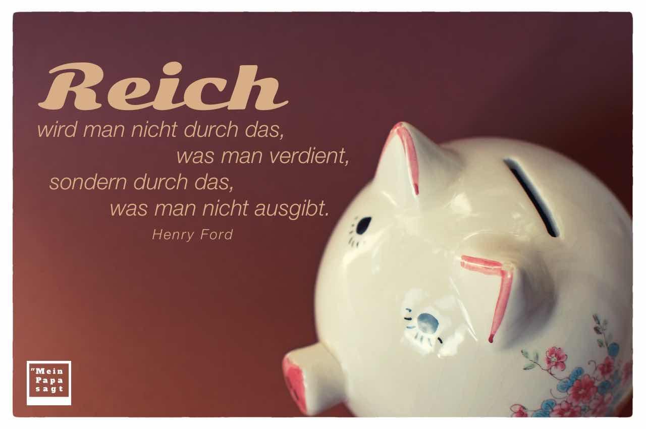 Sparschwein mit dem Ford Zitat: Reich wird man nicht durch das, was man verdient, sondern durch das, was man nicht ausgibt. Henry Ford