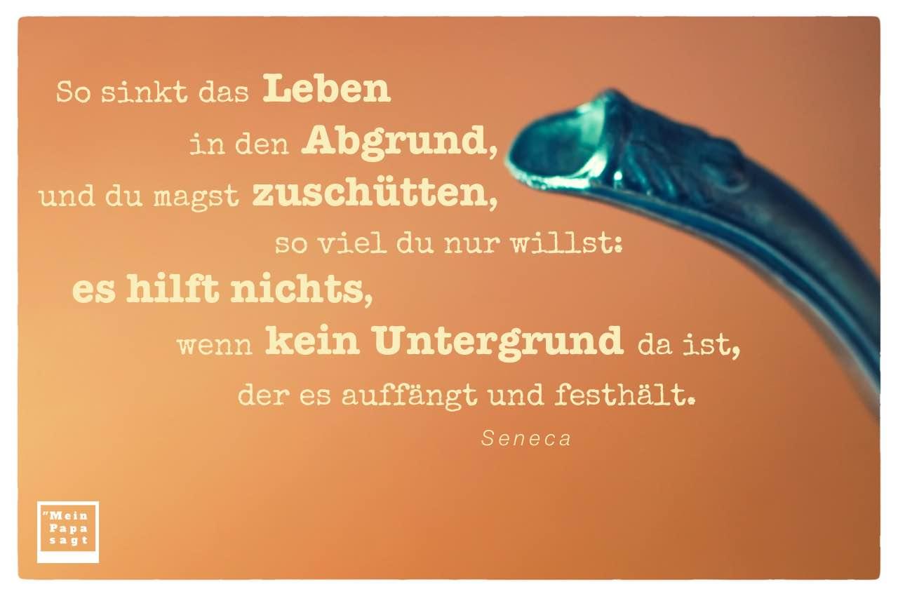 Alte Kanne mit dem Seneca Zitat: So sinkt das Leben in den Abgrund, und du magst zuschütten, so viel du nur willst: es hilft nichts, wenn kein Untergrund da ist, der es auffängt und festhält. Seneca