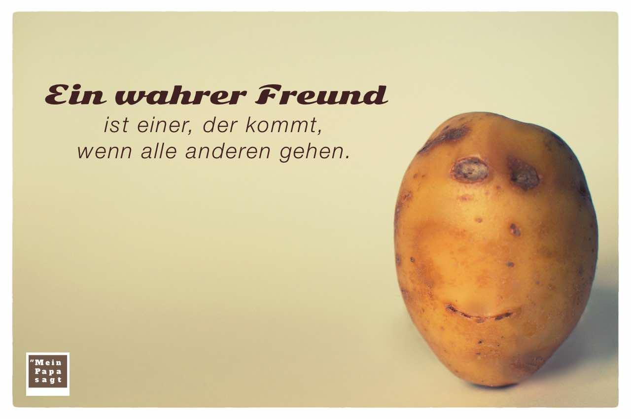 Kartoffelgesicht mit dem Spruch: Ein wahrer Freund ist einer, der kommt, wenn alle anderen gehen.