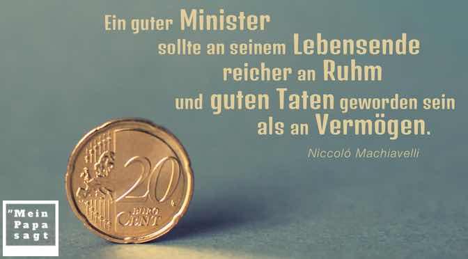 Ein guter Minister sollte an seinem Lebensende reicher an Ruhm und guten Taten geworden sein als an Vermögen
