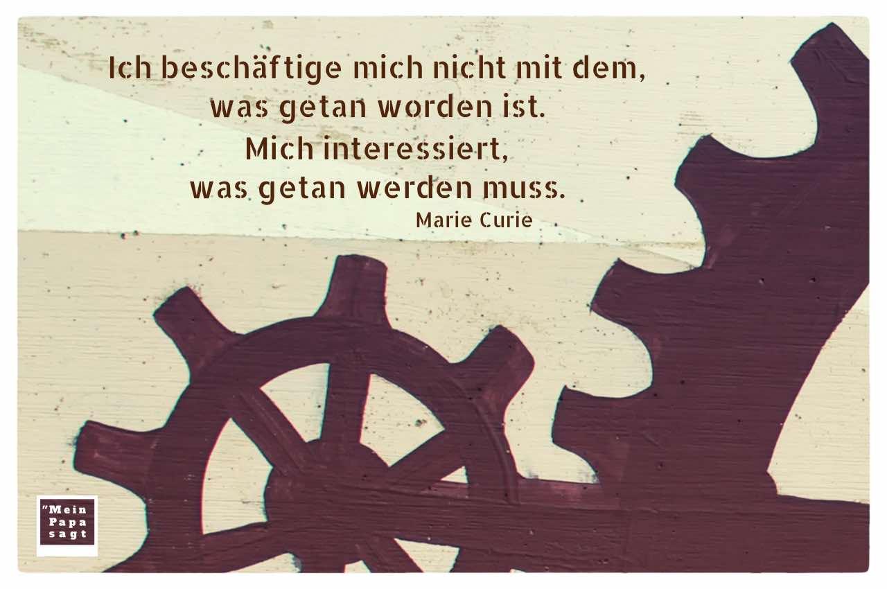 Zahnrad-Graffiti mit dem Curie Zitat: Ich beschäftige mich nicht mit dem, was getan worden ist. Mich interessiert, was getan werden muss. Marie Curie