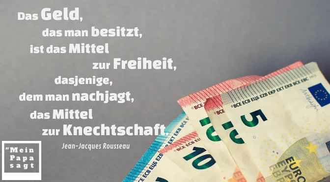 Das Geld, das man besitzt, ist das Mittel zur Freiheit, dasjenige, dem man nachjagt, das Mittel zur Knechtschaft
