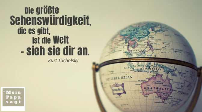 Die größte Sehenswürdigkeit, die es gibt, ist die Welt – sieh sie dir an