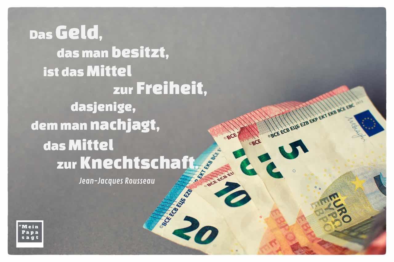 EURO Scheine mit dem Zitat: Das Geld, das man besitzt, ist das Mittel zur Freiheit, dasjenige, dem man nachjagt, das Mittel zur Knechtschaft. Jean-Jacques Rousseau