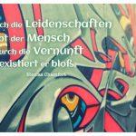Graffiti mit dem Chamfort Zitat: Durch die Leidenschaften lebt der Mensch, durch die Vernunft existiert er bloß. Nicolas Chamfort