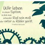 Graffiti Zahnräder mit dem Nietzsche Zitat: Wir leben in einem System, in dem man entweder Rad sein muß oder unter die Räder gerät. Friedrich Nietzsche