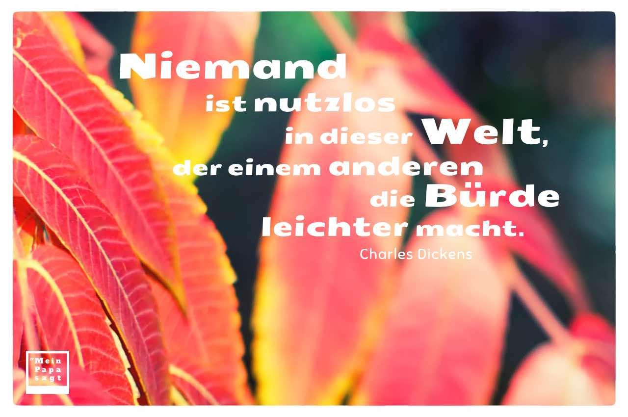 Herbstblätter mit dem Dickens Zitat: Niemand ist nutzlos in dieser Welt, der einem anderen die Bürde leichter macht. Charles Dickens