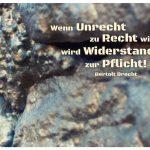 Stein mit dem Brecht Zitat: Wenn Unrecht zu Recht wird, wird Widerstand zur Pflicht! Bertolt Brecht