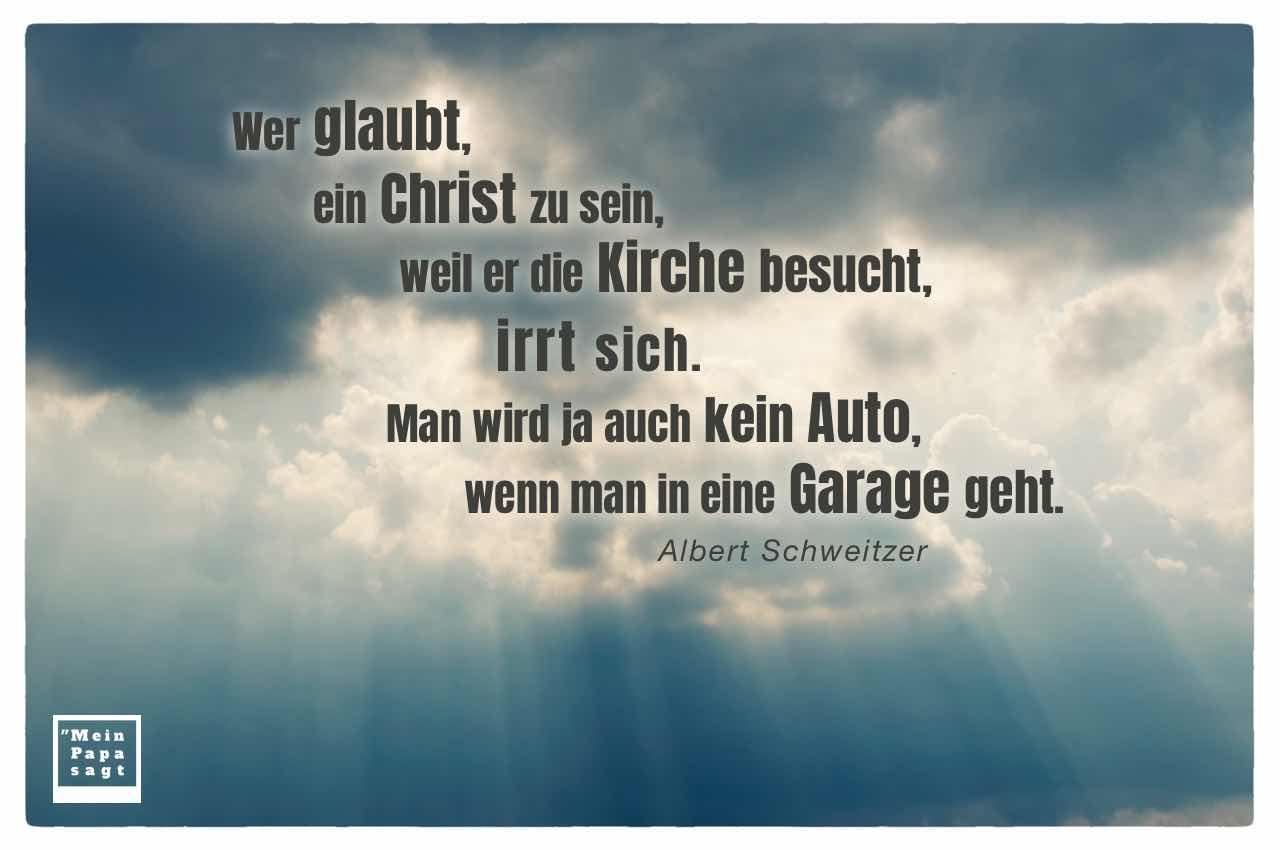 Sonne scheint durch Wolkenhimmel mit dem Schweitzer Zitat: Wer glaubt, ein Christ zu sein, weil er die Kirche besucht, irrt sich. Man wird ja auch kein Auto, wenn man in eine Garage geht. Albert Schweitzer