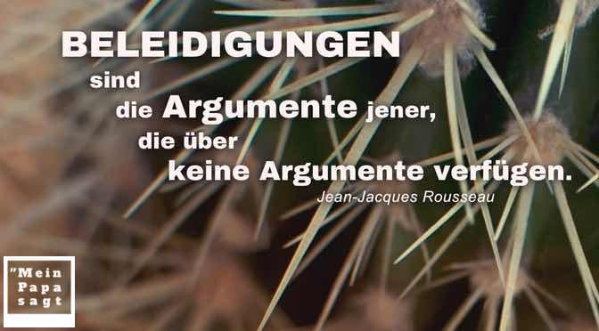 Beleidigungen sind die Argumente jener, die über keine Argumente verfügen…