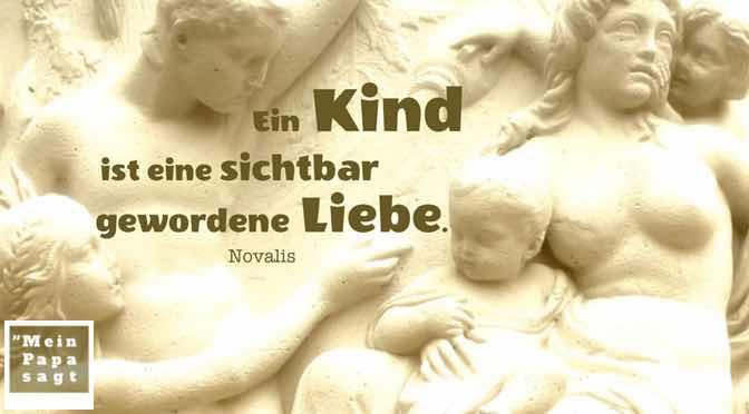 Ein Kind ist eine sichtbar gewordene Liebe