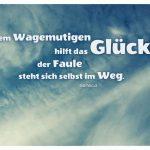 Wolken mit dem Zitate-Bild von Seneca: Dem Wagemutigen hilft das Glück, der Faule steht sich selbst im Weg. Seneca