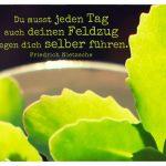 Grünpflanze im Sonnenlicht mit dem Nietzsche Bilder Zitat: Du musst jeden Tag auch deinen Feldzug gegen dich selber führen. Friedrich Nietzsche