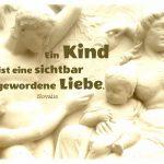 Denkmal im Berliner Tiergarten mit dem Novalis Zitat: Ein Kind ist eine sichtbar gewordene Liebe. Novalis