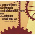 Zahnrad Graffiti mit dem Gandhi Zitate Bild: Es ist entwürdigend, wenn der Mensch seine Individualität verliert und zu einem bloßen Rädchen im Getriebe wird. Mahatma Gandhi