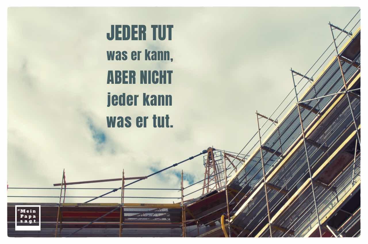 Baustelle mit dem Spruch-Bild: Jeder tut was er kann, aber nicht jeder kann was er tut.