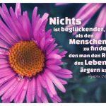 Blüten mit dem humor Zitate-Bild: Nichts ist beglückender, als den Menschen zu finden, den man den Rest des Lebens ärgern kann. Agatha Christie
