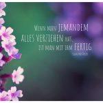 Kleine Blüten mit dem Freud Zitat: Wenn man jemandem alles verziehen hat, ist man mit ihm fertig. Sigmund Freud