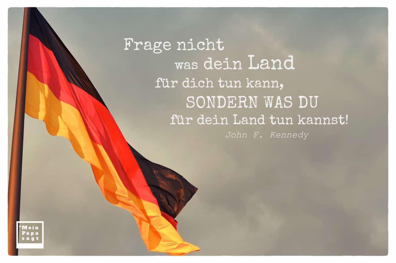 Deutschlandfahne mit Kennedy Zitate Bildern: Frage nicht was dein Land für dich tun kann, sondern was du für dein Land tun kannst! John F. Kennedy
