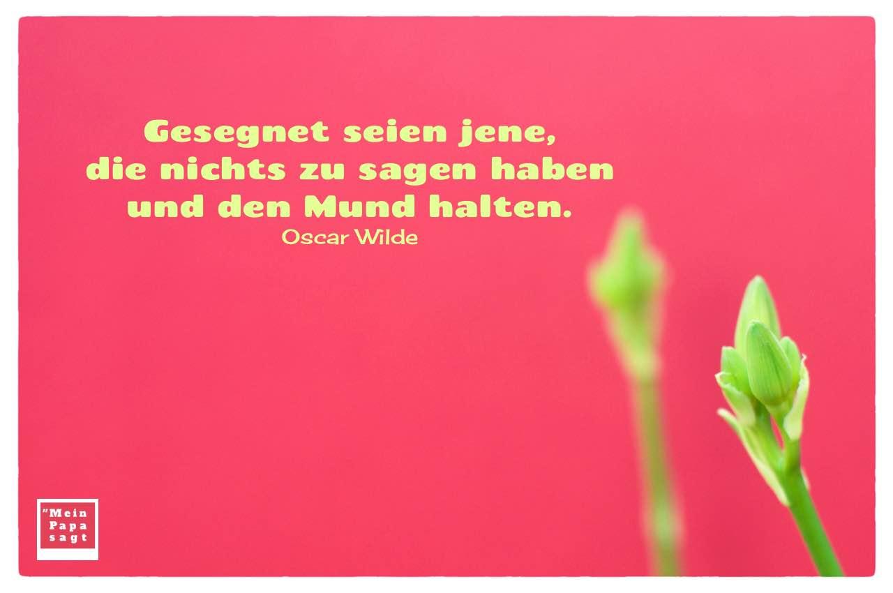 Blütenknospe mit dem Wilde Zitate Bildern: Gesegnet seien jene, die nichts zu sagen haben und den Mund halten. Oscar Wilde