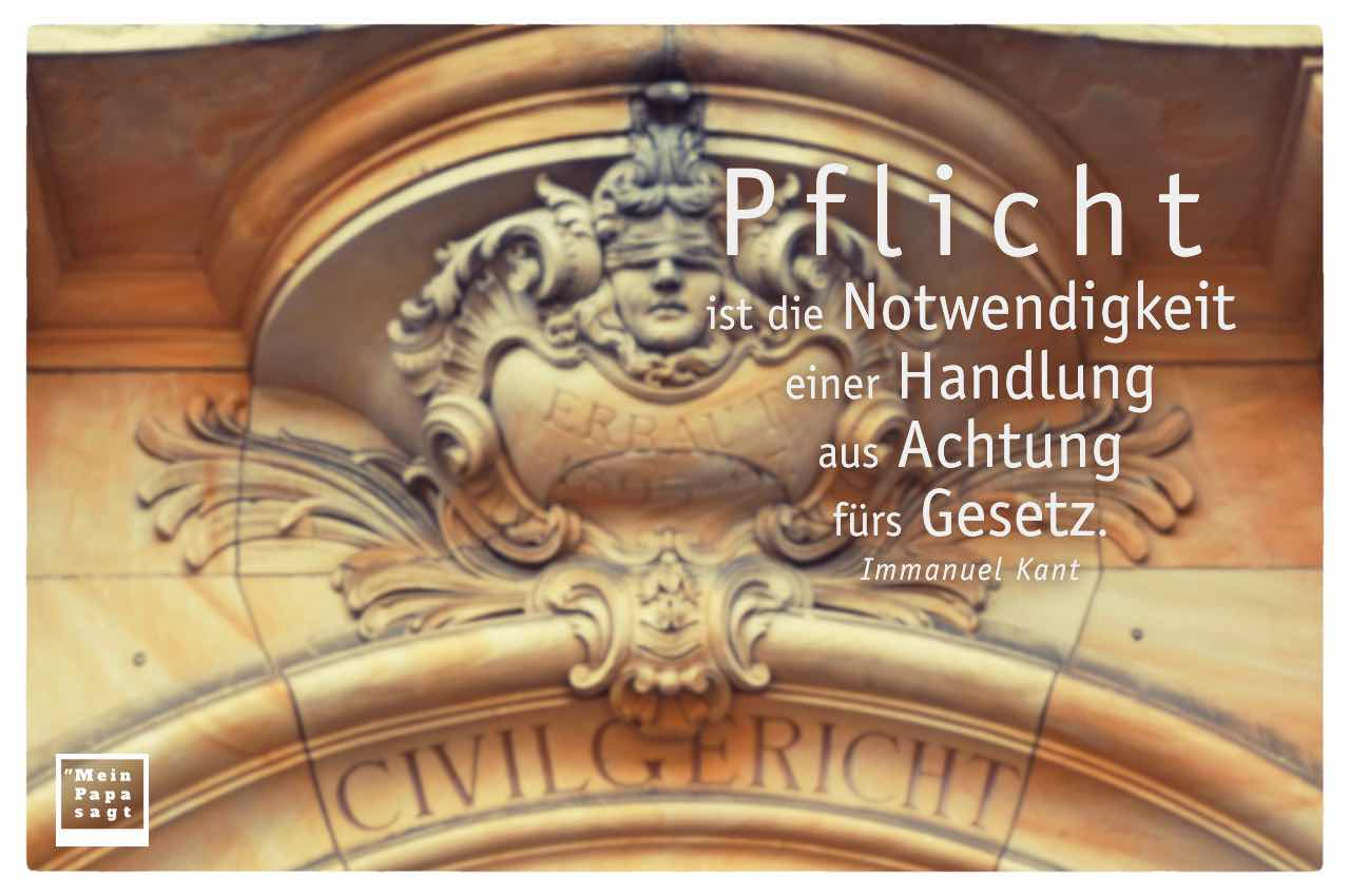 Justitia mit einem der Kant Zitate Bilder: Pflicht ist die Notwendigkeit einer Handlung aus Achtung fürs Gesetz. Immanuel Kant