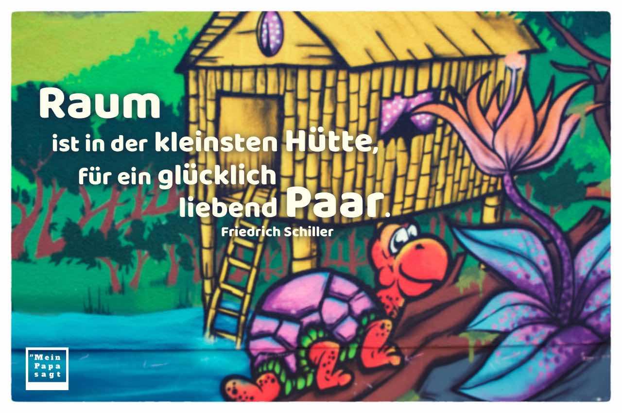 Graffiti Bambushütte mit dem Schiller Zitate Bilder: Raum ist in der kleinsten Hütte, für ein glücklich liebend Paar. Friedrich Schiller