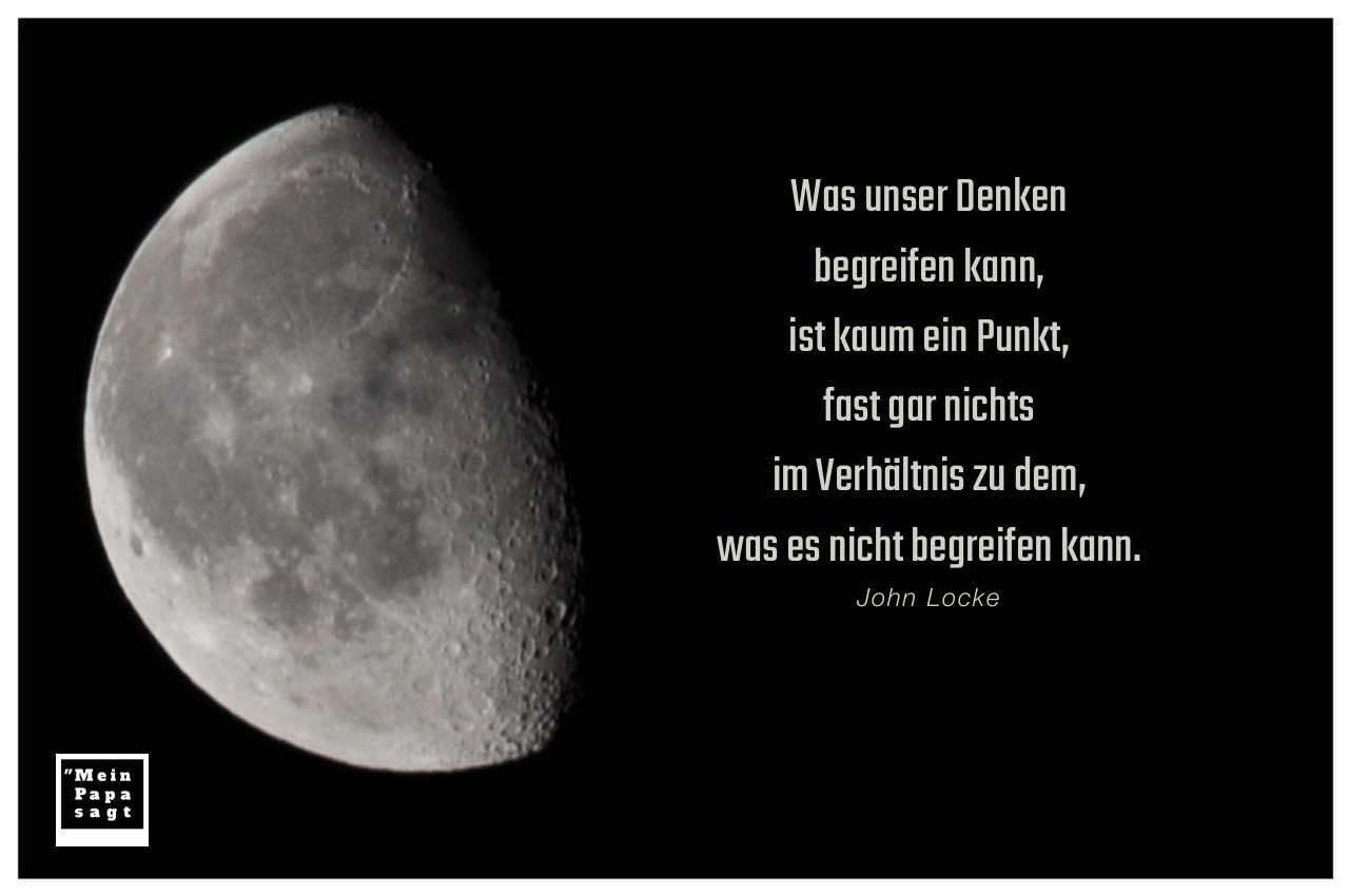Mond mit dem Locke Zitate Bild: Was unser Denken begreifen kann, ist kaum ein Punkt, fast gar nichts im Verhältnis zu dem, was es nicht begreifen kann. John Locke