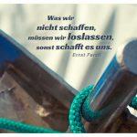 Anker vor Schiff mit Ferstl Zitate Bilder: Was wir nicht schaffen, müssen wir loslassen, sonst schafft es uns. Ernst Ferstl