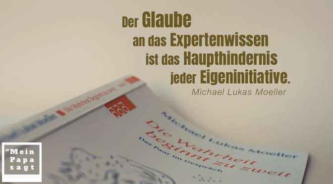 Der Glaube an das Expertenwissen ist das Haupthindernis jeder Eigeninitiative.