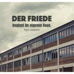 Industriegebäude mit dem Jaspers Zitate Bild: Der Friede beginnt im eigenen Haus. Karl Jaspers