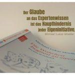 Buch, Die Wahrheit beginnt zu zweit, von Michael Lukas Moeller mit dem Zitate Bild: Der Glaube an das Expertenwissen ist das Haupthindernis jeder Eigeninitiative. Michael Lukas Moeller