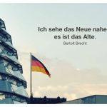 Kuppel Reichstag mit Brecht Zitate Bildern: Ich sehe das Neue nahen, es ist das Alte. Bertolt Brecht
