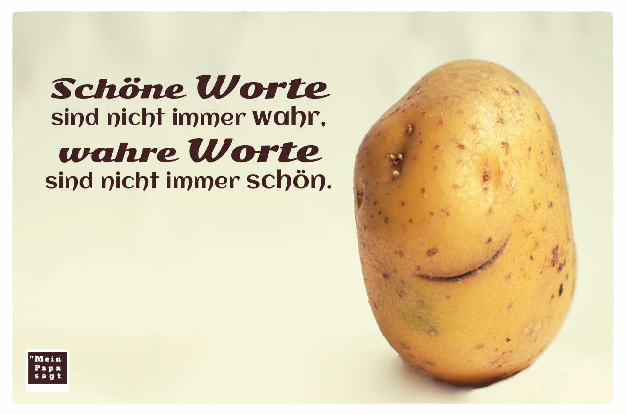 Kartoffelgesicht mit dem Bilder Spruch: Schöne Worte sind nicht immer wahr, wahre Worte sind nicht immer schön.