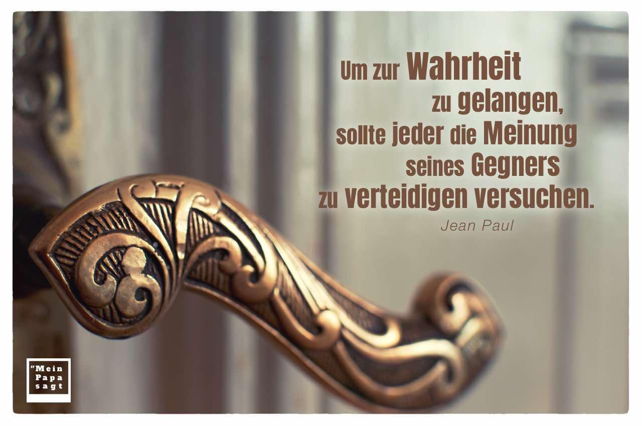 Alt Berliner Türklinke mit Jean Paul Zitate Bildern: Um zur Wahrheit zu gelangen, sollte jeder die Meinung seines Gegners zu verteidigen versuchen. Jean Paul