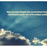 Sonnenstrahlen durch Wolken mit Nietzsche Zitate Bildern: Was ist das Siegel der erreichten Freiheit? - Sich nicht mehr vor sich selber schämen. Friedrich Nietzsche