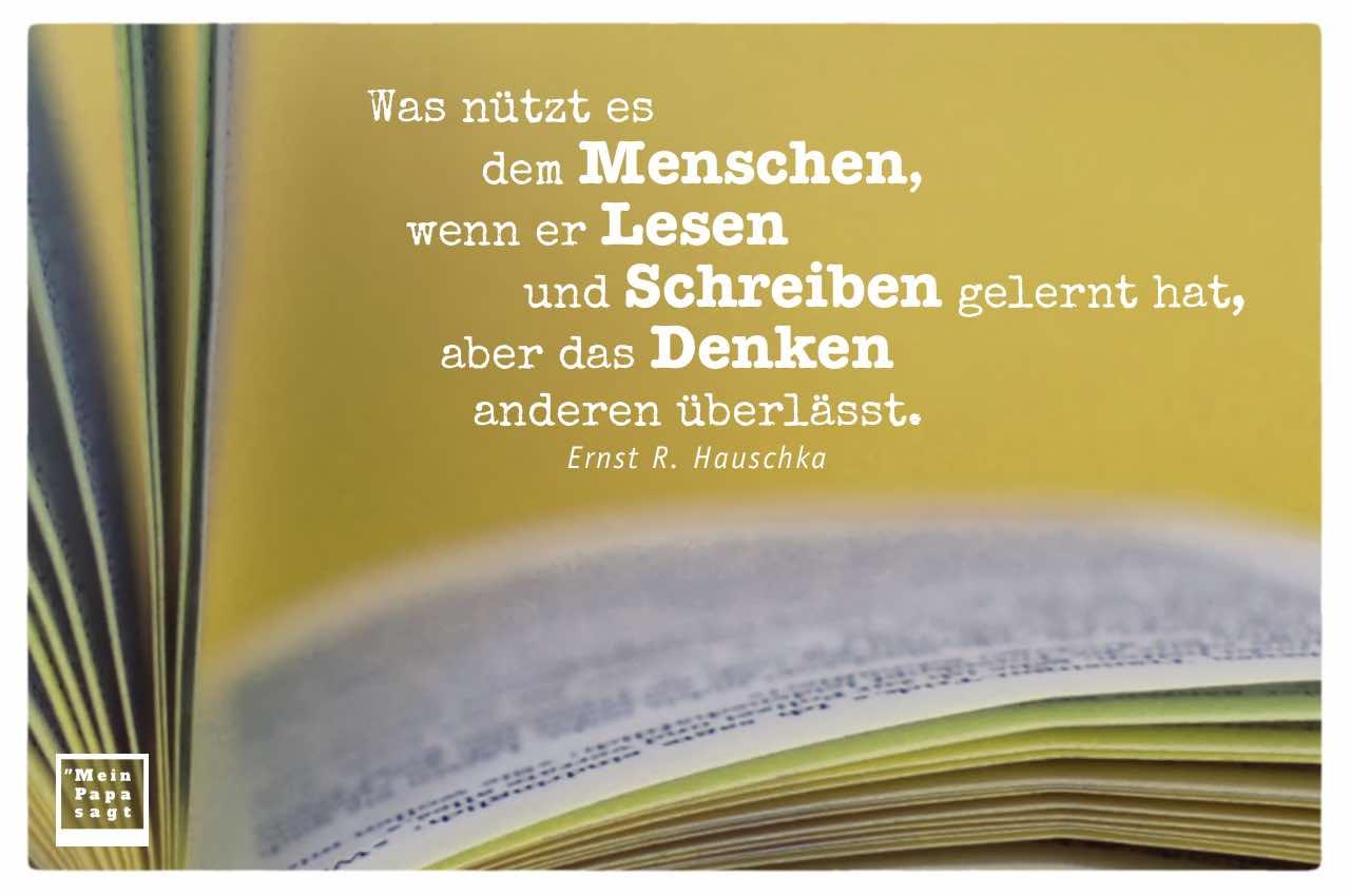 Buch mit Hauschka Zitate Bildern: Was nützt es dem Menschen, wenn er Lesen und Schreiben gelernt hat, aber das Denken anderen überlässt. Ernst R. Hauschka